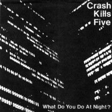 "CRASH KILLS FIVE ""What Do You Do At Night? EP"" 7"""