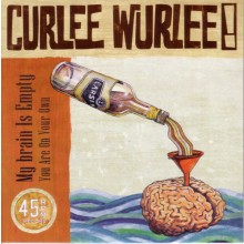 "CURLEE WURLEE! ""MY BRAIN IS EMPTY"" 7"""