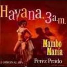 "PEREZ PRADO ""MAMBO MANIA/HAVANA 3 AM"" CD"