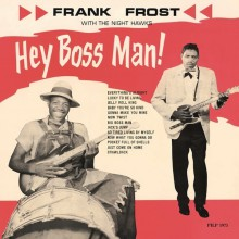 "FRANK FROST & THE NIGHT HAWKS ""Hey Boss Man!"" LP"