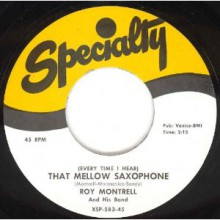 "Roy Montrell & His Band ""(Every Time I Hear) That Mellow Saxophone / Oooh - Wow"" 7"""