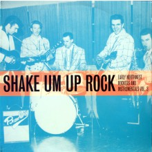 Shake Um Up Rock: Early Northwest Rockers And Instrumentals Volume 3 LP