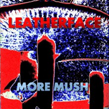 "LEATHERFACE ""More Mush"" LP"