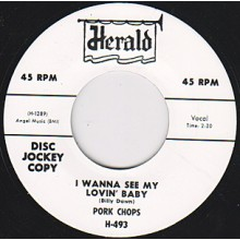 "PORK CHOPS ""I WANT TO SEE MY LOVIN' BABY / EVERYTHINGS COOL"" 7"""