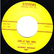 "JOHNNY WRIGHT ""LOOK AT THAT CHICK / GOTTA HAVE YOU FOR MYSEL"" 7"""
