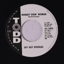 "SHY GUY DOUGLAS ""MONKEY DOIN' WOMAN/What's This I Hear"" 7"""