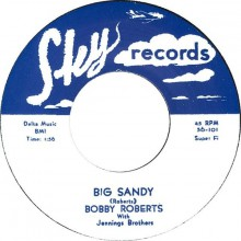 "BOBBY ROBERTS ""BIG SANDY"" 7"""