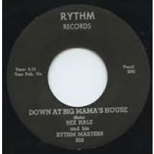"REX HALE ""Down At Big Mama's House/ Darn Dem Bones"" 7"""