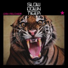 "DAN MELCHIOR ""Slow Down Tiger"" LP"