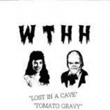 """W T H H """"Lost In A Cave / Tomato Gravy"""" 7"""""""