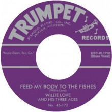 "WILLIE LOVE ""FEED MY BODY TO THE FISHES/ WAY BACK"" 7"""