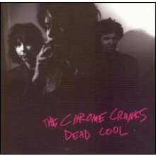 "CHROME CRANKS ""DEAD COOL"" CD"