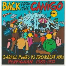 BACK FROM THE CANIGO - Garage Punks Vs Freakbeat Mods Perpignan 1989-1999 DoLP