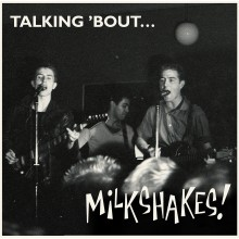 "MILKSHAKES ""Talking 'Bout"" LP"