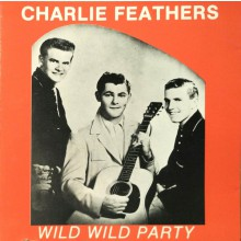 """CHARLIE FEATHERS """"Wild Wild Party"""" CD"""