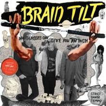 "BRAIN TILT ""No Glasses On"" 7"""