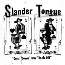 """SLANDER TONGUE """"Goin' Down / Back Off"""" 7"""""""