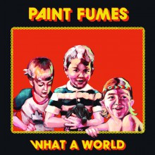 "PAINT FUMES ""WHAT A WORLD"" LP"