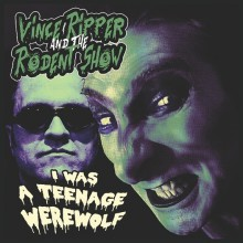 "VINCE RIPPER & THE RODENT SHOW ""I Was A Teenage Werewolf"" 7"""