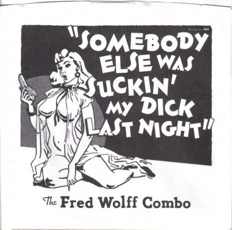 """FRED WOLFF COMBO """"Somebody Else Was Suckin' My Dick Last Night/Scratchin' And Whammin'"""" 7"""""""