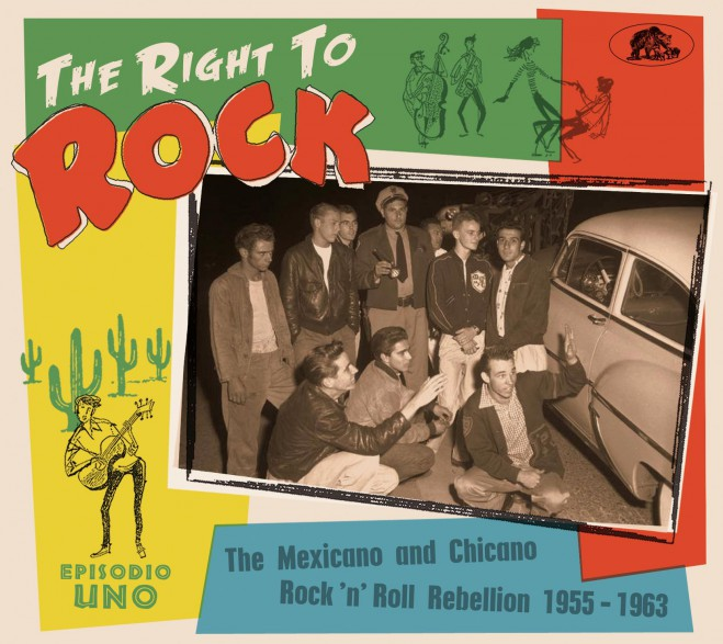 THE RIGHT TO ROCK - The Mexicano And Chicano Rock'n'Roll Rebellion 1955-1963 CD