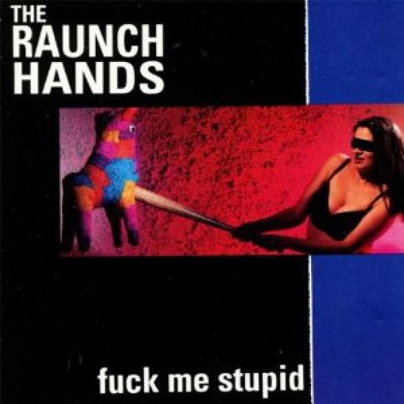 "RAUNCH HANDS ""FUCK ME STUPID"" LP"
