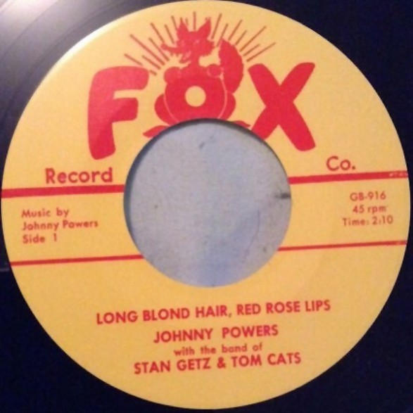 """Johnny Powers With Stan Getz & Tom Cats """"Long Blond Hair, Red Rose Lips/Rock Rock"""" 7"""""""