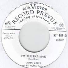 """JOHN GREER  """"I'M THE FAT MAN / STRONG RED WHISKEY"""" 7"""""""