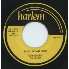 "Bob Gaddy And His Keys ""Slow Down Baby / Blues Has Walked In My Room"" 7"""