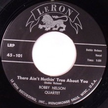 BOBBY NELSON QUARTET There Ain't Nothin' True About You / Zapp