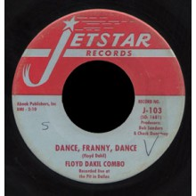 "FLOYD DAKIL COMBO ""DANCE FRANNY DANCE/Look What You Have Gone And Done"" 7"""