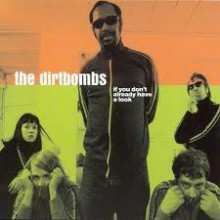 "DIRTBOMBS ""IF YOU DON'T ALREADY HAVE A LOOK"" 2-CD"