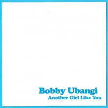 "BOBBY UBANGI ""ANOTHER GIRL LIKE YOU"" 7"""