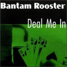 """BANTAM ROOSTER """"DEAL ME IN"""" LP"""