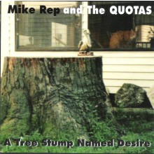 """MIKE REP & THE QUOTAS """"A TREE STUMP NAMED DESIRE CD"""
