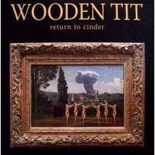"WOODEN TIT ""RETURN TO CINDER"" LP"