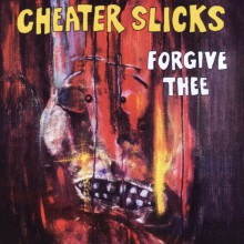 """CHEATER SLICKS """"FORGIVE THEE"""" dbl-cd"""