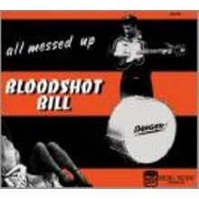 "BLOODSHOT BILL ""ALL MESSED UP"" CD"