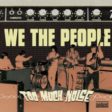 """WE THE PEOPLE """"TOO MUCH NOISE"""" LP"""