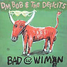 "DM BOB & THE DEFICITS ""BAD WITH WIMEN"" cd"