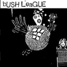 """BUSH LEAGUE """"S/T"""" 10"""""""