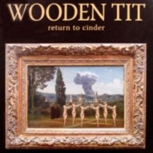 "WOODEN TIT ""RETURN TO CINDER"" CD"