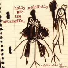 """HOLLY GOLIGHTLY AND BROKEOFFS """"NOBODY WILL BE THERE"""" LP"""