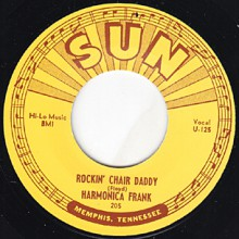 "HARMONICA FRANK ""ROCKIN' CHAIR DADDY / THE GREAT MEDICAL MENAGERIST"" 7"""