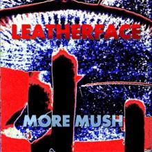 "LEATHERFACE ""More Mush"" LP"