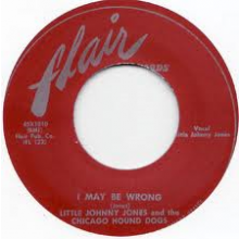 "Little Johnny Jones & Chicago Hound Dogs ""I May Be Wrong/Dirty By The Dozen"" 7"""