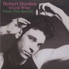 "ROBERT GORDON WITH LINK WRAY ""Fresh Fish Special"" LP"