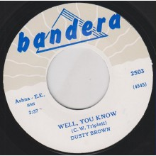 "DUSTY BROWN ""WELL YOU KNOW/ PLEASE DON'T GO"" 7"""