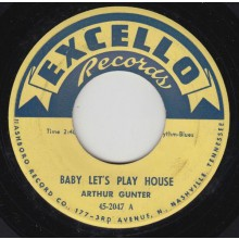 "ARTHUR GUNTER ""BABY LET'S PLAY HOUSE"" 7"""