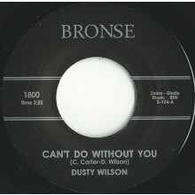 "DUSTY WILSON ""CAN'T DO WITHOUT YOU/ LIFE NOT WORTH LIVING"" 7"""